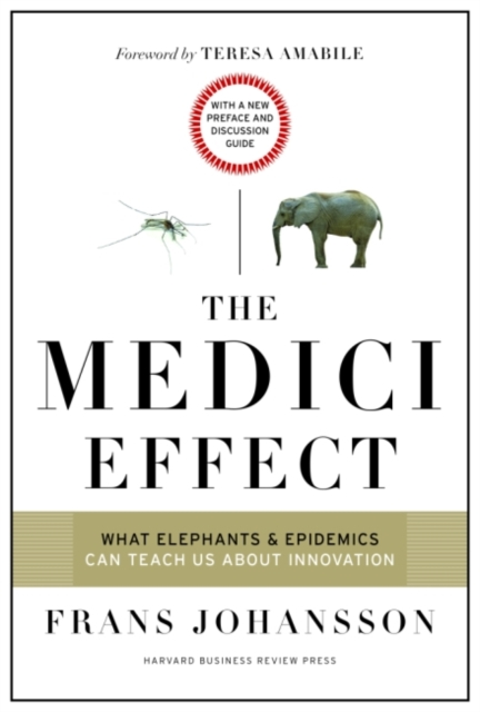 Medici Effect, With a New Preface and Discussion Guide