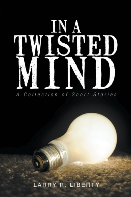 In A Twisted Mind A Collection of Short Stories