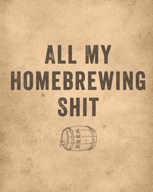 All My Homebrewing Shit