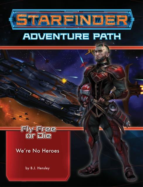 Starfinder Adventure Path: We're No Heroes (Fly Free or Die 1 of 6)