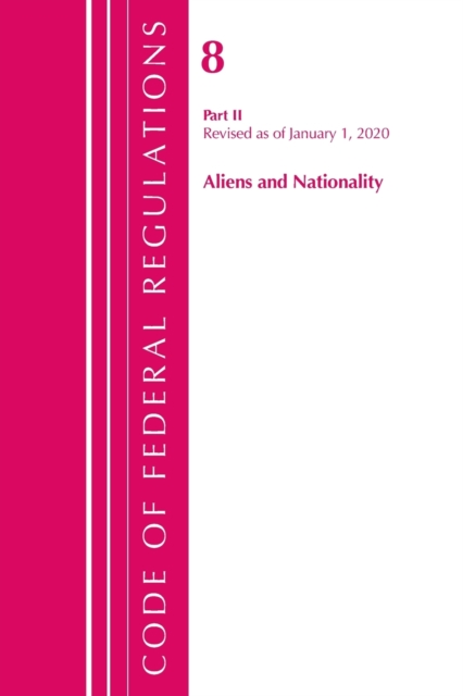 Code of Federal Regulations, Title 08 Aliens and Nationality, Revised as of January 1, 2020