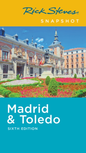 Rick Steves Snapshot Madrid & Toledo (Sixth Edition)