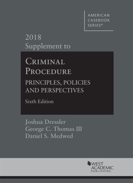 Criminal Procedure: Principles, Policies and Perspectives, 2018 Supplement