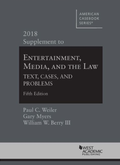 Entertainment, Media, and the Law, Text, Cases, and Problems, 2018 Supplement
