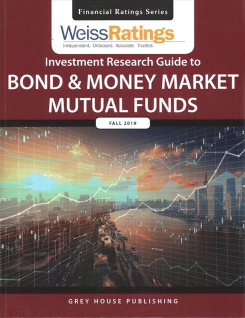 Weiss Ratings Investment Research Guide to Bond & Money Market Mutual Funds, Fall 2019