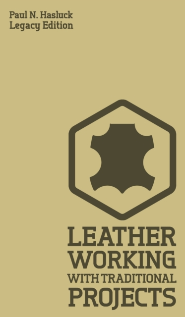 Leather Working With Traditional Projects (Legacy Edition)