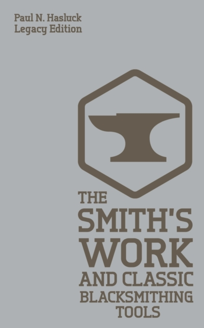 Smith's Work And Classic Blacksmithing Tools (Legacy Edition)