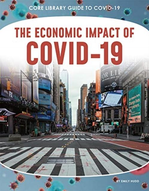 Guide to Covid-19: The Economic Impact of COVID-19