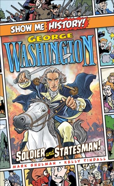 George Washington: Soldier and Statesman!