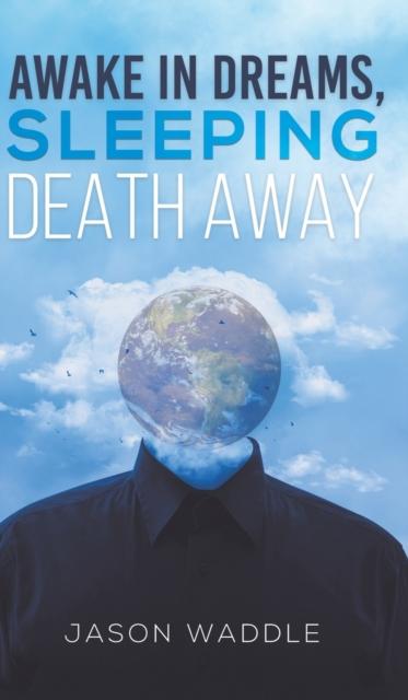 AWAKE IN DREAMS SLEEPING DEATH AWAY