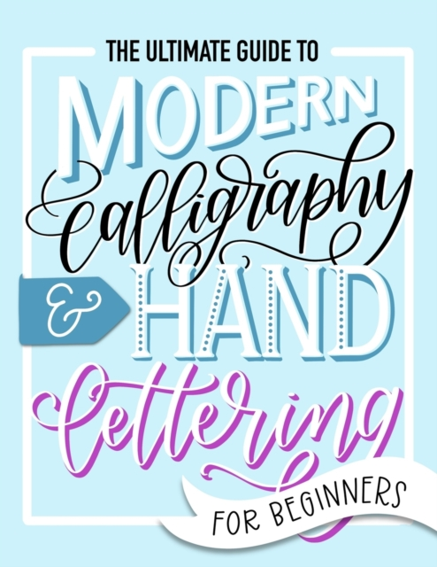 Ultimate Guide to Modern Calligraphy & Hand Lettering for Beginners