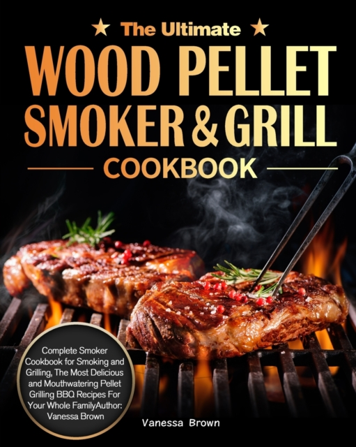 Ultimate Wood Pellet Grill and Smoker Cookbook