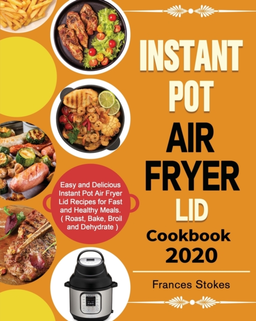 Instant Pot Air Fryer Lid Cookbook 2020