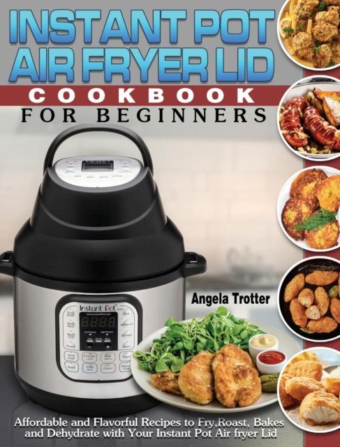 Instant Pot Air Fryer Lid Cookbook For Beginners