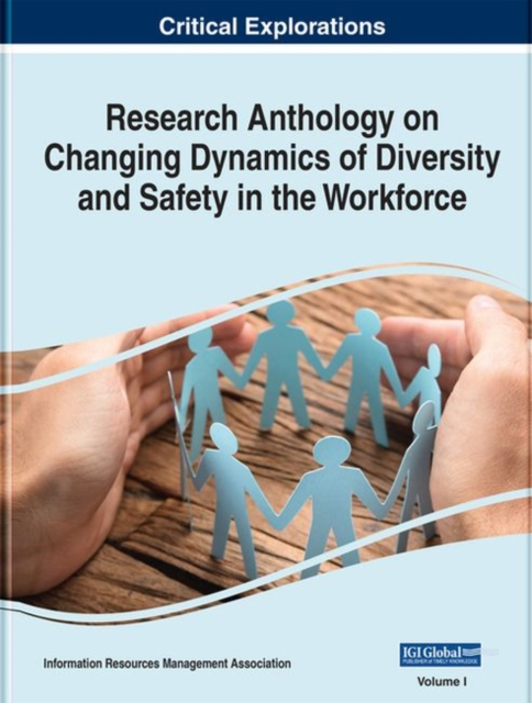 Research Anthology on Changing Dynamics of Diversity and Safety in the Workforce