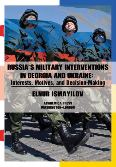 Russia's Military Interventions in Georgia and Ukraine