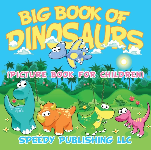 Big Book Of Dinosaurs (Picture Book For Children)