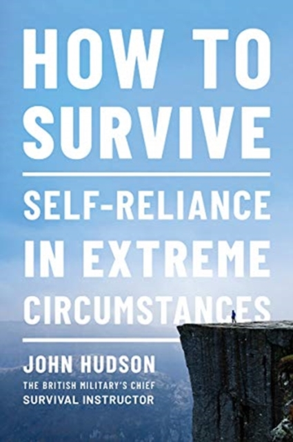 How to Survive - Self-Reliance in Extreme Circumstances