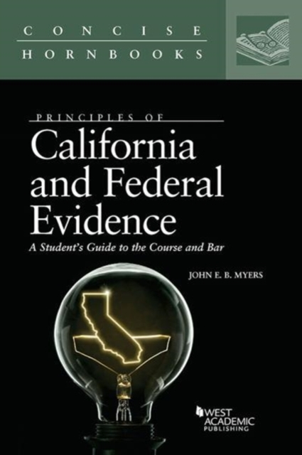 Principles of California and Federal Evidence, A Student's Guide to the Course and Bar
