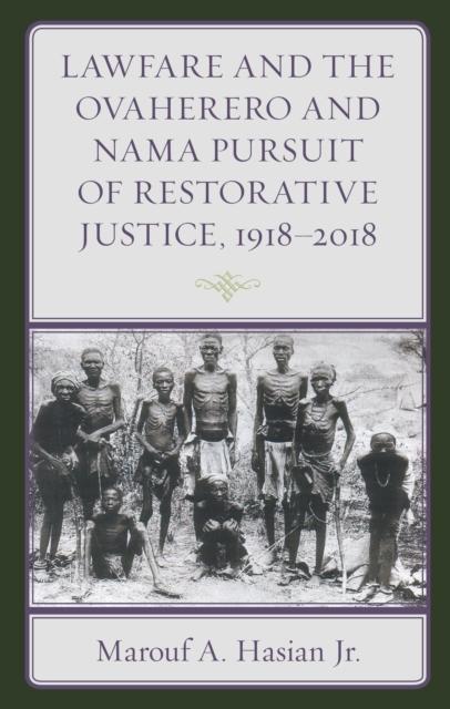 Lawfare and the Ovaherero and Nama Pursuit of Restorative Justice, 1918-2018