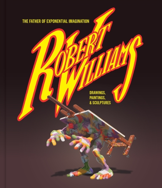 Robert Williams: The Father Of Exponential Imagination