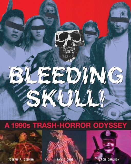 Bleeding Skull!: A 1990s Trash-horror Odyssey