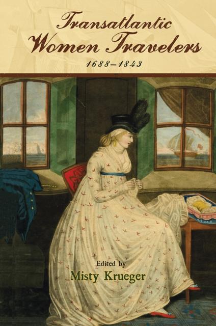 Transatlantic Women Travelers, 1688-1843