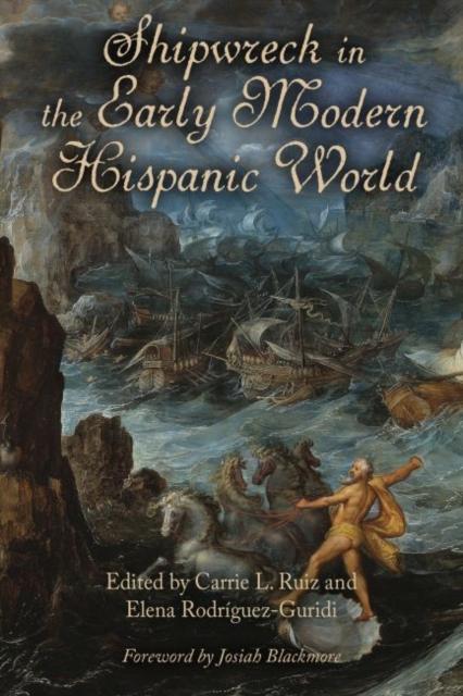 Shipwreck in the Early Modern Hispanic World