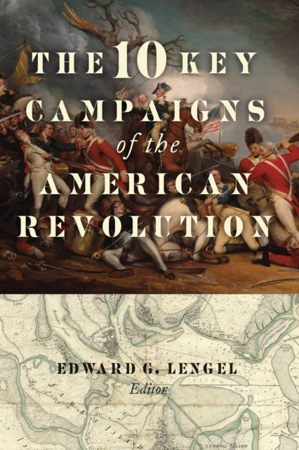 10 Key Campaigns of the American Revolution