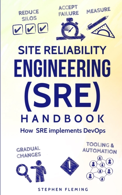 Site Reliability Engineering (SRE) Handbook