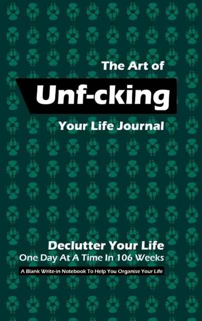Art of Unf-cking Your Life Journal, Declutter Your Life One Day At A Time In 106 Weeks (Olive Green)