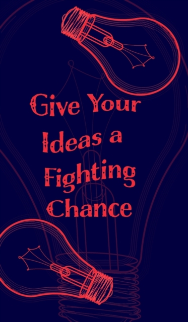 Give Your Ideas a Fighting Chance - Blank Lined 5x8 Notebook for Quick Ideas