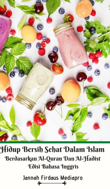 Hidup Bersih Sehat Dalam Islam Berdasarkan Al-Quran Dan Al-Hadist Edisi Bahasa Inggris Hardcover Version
