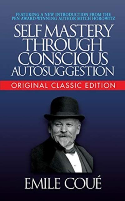 Self-Mastery Through Conscious Autosuggestion (Original Classic)