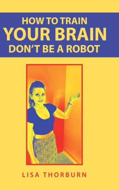 How to Train Your Brain Don't Be a Robot