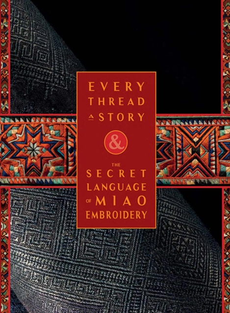 Every Thread a Story & The Secret Language of Miao Embroidery (2-Volume Boxed Set)