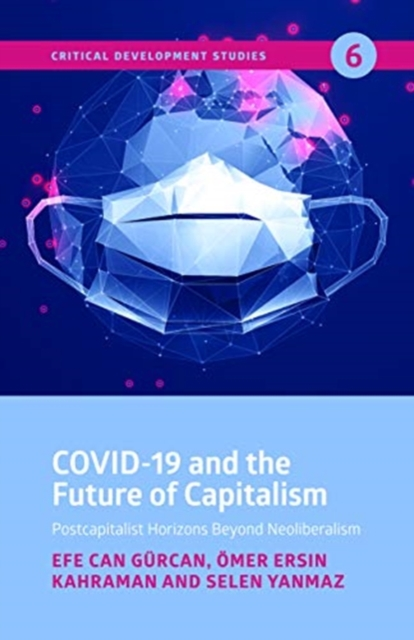 COVID-19 and the Future of Capitalism - Postcapitalist Horizons Beyond Neoliberalism