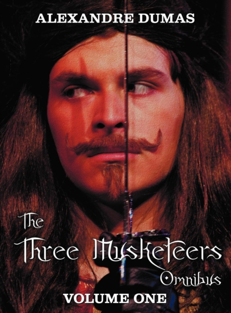 Three Musketeers Omnibus, Volume One (six Complete and Unabridged Books in Two Volumes)