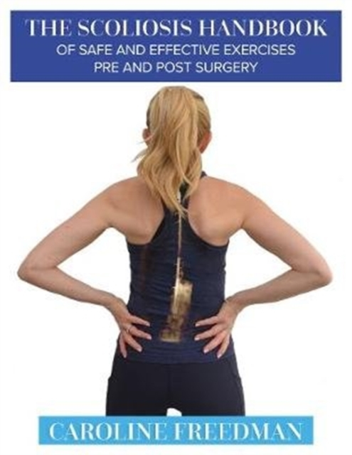 Scoliosis Handbook of Safe and Effective Exercises Pre and Post Surgery
