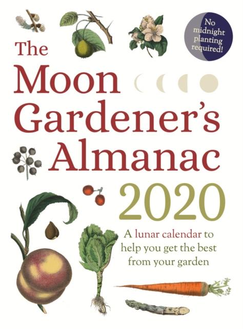 Moon Gardener's Almanac: A Lunar Calendar to Help You Get the Best From Your Garden