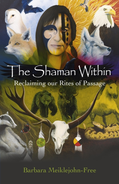 Shaman Within, The - Reclaiming our Rites of Passage