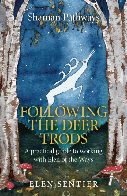Shaman Pathways - Following the Deer Trods - A practical guide to working with Elen of the Ways