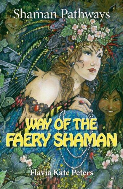 Shaman Pathways - Way of the Faery Shaman - The book of spells, incantations, meditations & faery magic