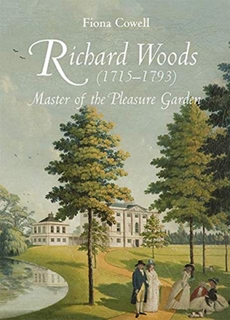 Richard Woods (1715-1793) - Master of the Pleasure Garden
