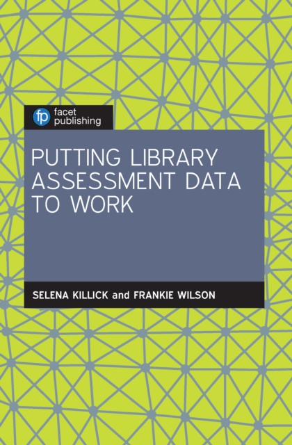 Putting Library Assessment Data to Work