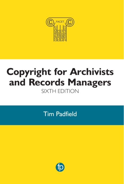 Copyright for Archivists and Records Managers, 6th edition