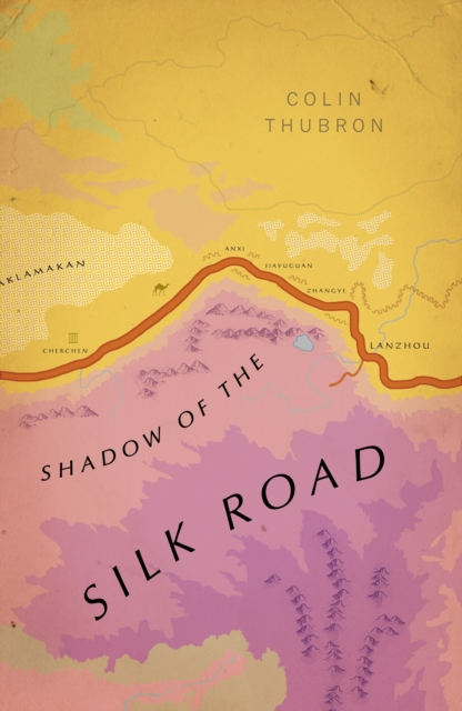 Shadow of the Silk Road : (Vintage Voyages) (Vintage Classics)