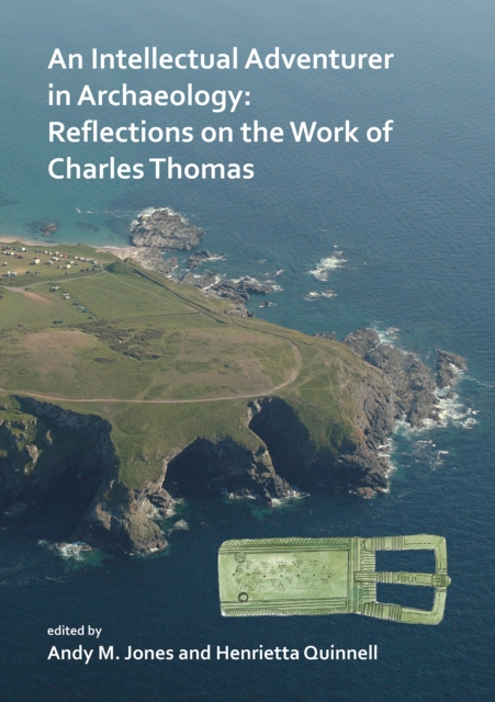 Intellectual Adventurer in Archaeology: Reflections on the work of Charles Thomas