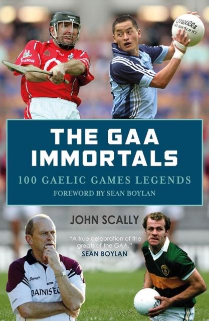 GAA Immortals: 100 Gaelic Games Legends