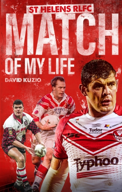 St Helens Match of My Life
